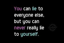lie to others not yourself